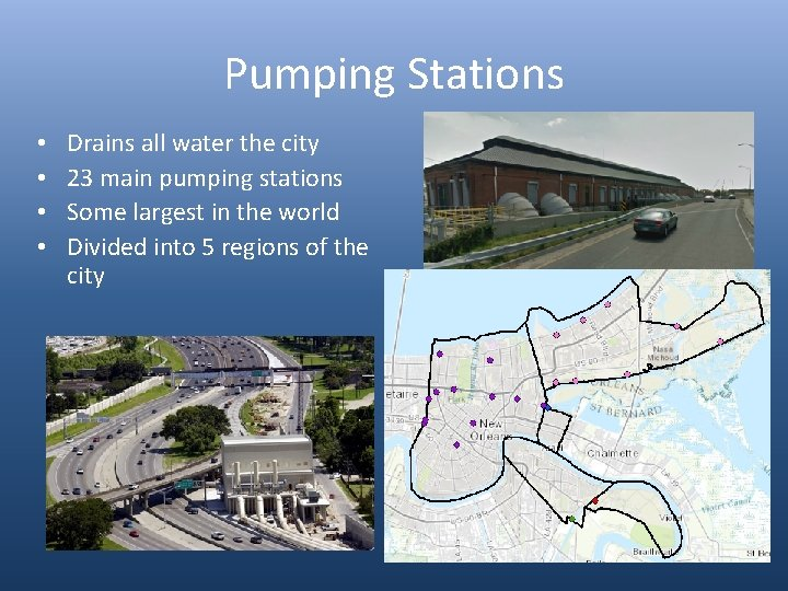Pumping Stations • • Drains all water the city 23 main pumping stations Some