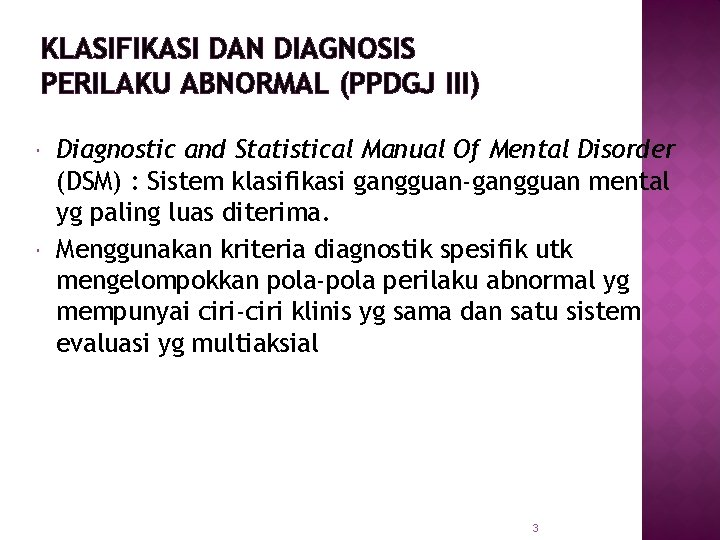 KLASIFIKASI DAN DIAGNOSIS PERILAKU ABNORMAL (PPDGJ III) Diagnostic and Statistical Manual Of Mental Disorder