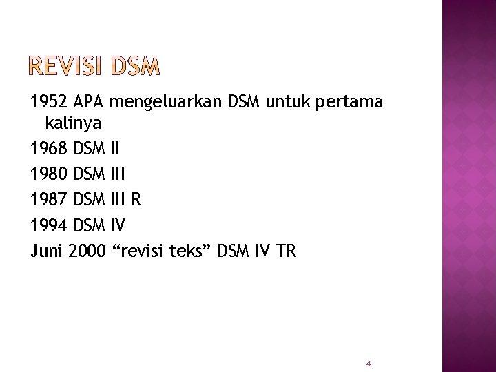 1952 APA mengeluarkan DSM untuk pertama kalinya 1968 DSM II 1980 DSM III 1987
