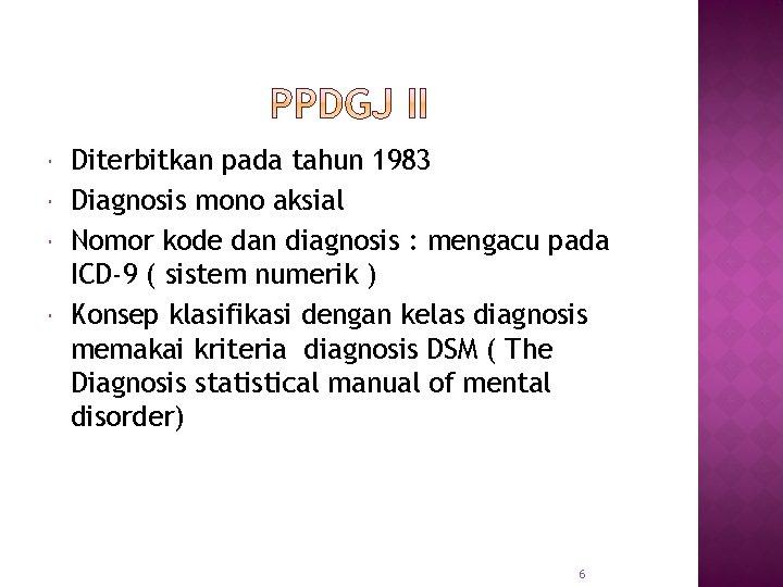 Diterbitkan pada tahun 1983 Diagnosis mono aksial Nomor kode dan diagnosis : mengacu
