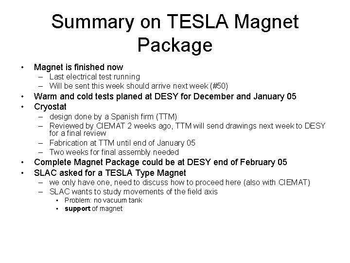 Summary on TESLA Magnet Package • Magnet is finished now – Last electrical test