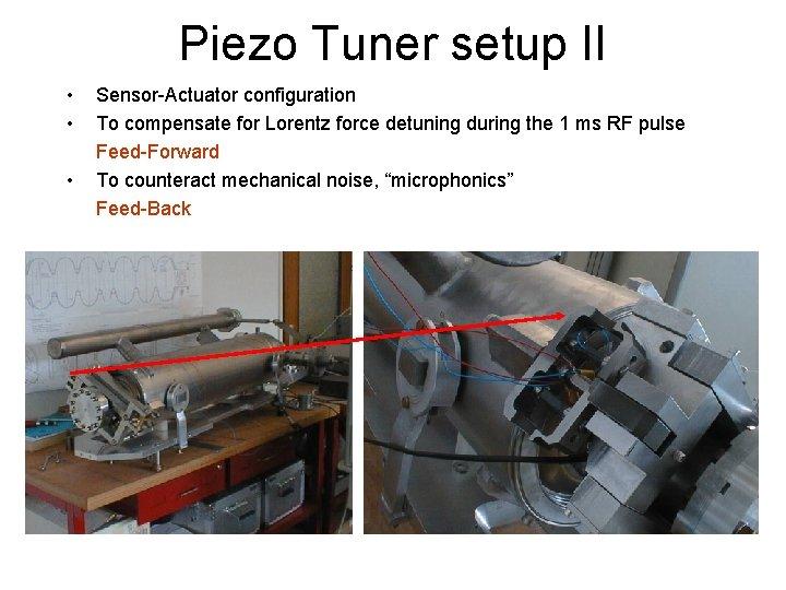 Piezo Tuner setup II • • • Sensor-Actuator configuration To compensate for Lorentz force