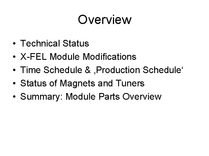 Overview • • • Technical Status X-FEL Module Modifications Time Schedule & 'Production Schedule'