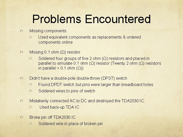 Problems Encountered Missing components. Used equivalent components as replacements & ordered components online Missing