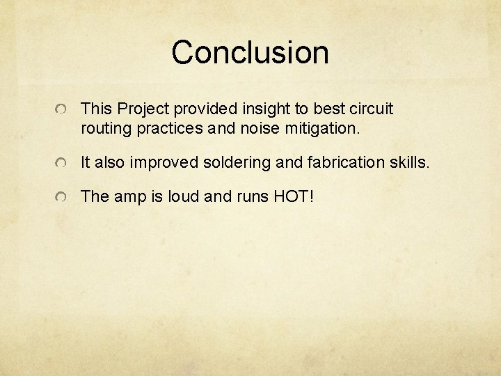Conclusion This Project provided insight to best circuit routing practices and noise mitigation. It