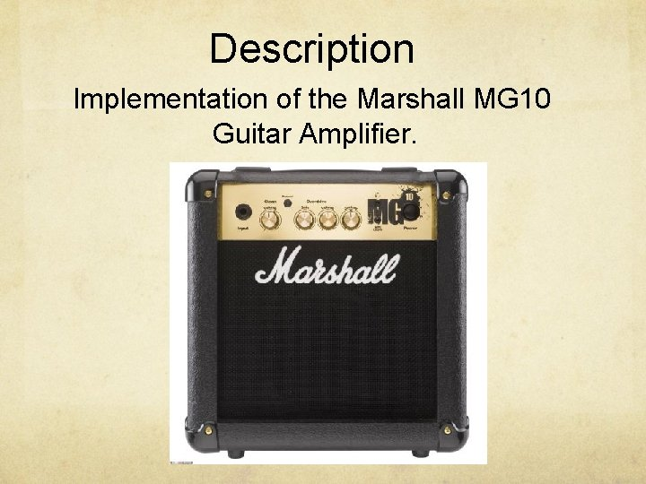 Description Implementation of the Marshall MG 10 Guitar Amplifier.