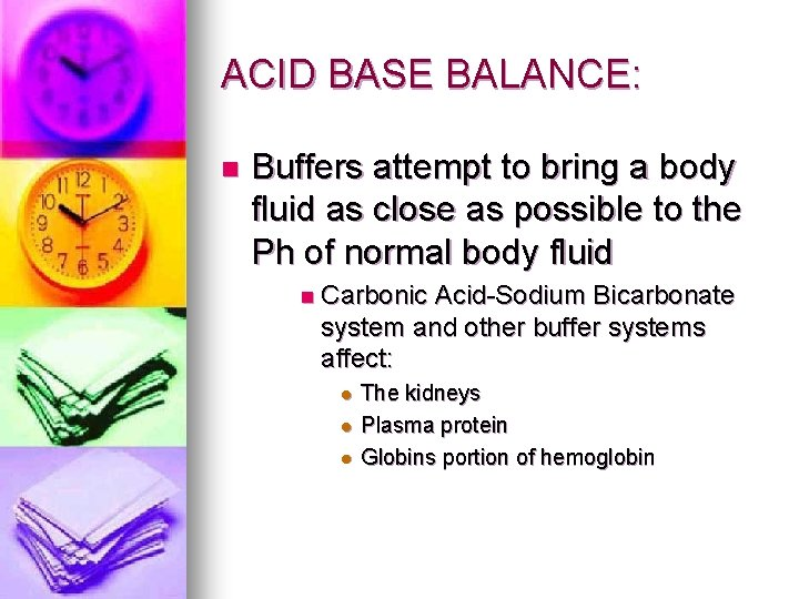 ACID BASE BALANCE: n Buffers attempt to bring a body fluid as close as