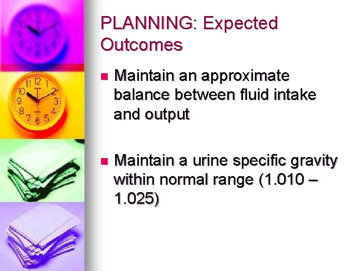 PLANNING: Expected Outcomes n Maintain an approximate balance between fluid intake and output n