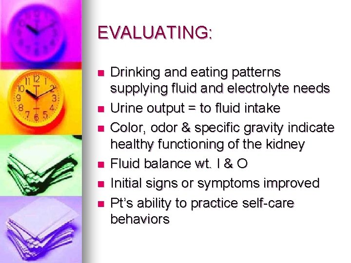 EVALUATING: n n n Drinking and eating patterns supplying fluid and electrolyte needs Urine