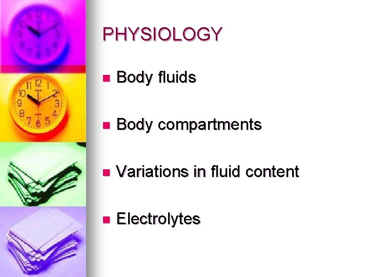PHYSIOLOGY n Body fluids n Body compartments n Variations in fluid content n Electrolytes