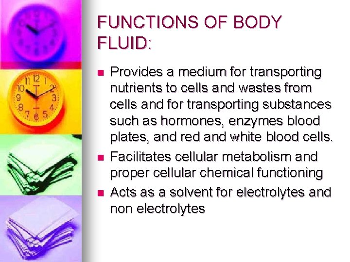 FUNCTIONS OF BODY FLUID: n n n Provides a medium for transporting nutrients to