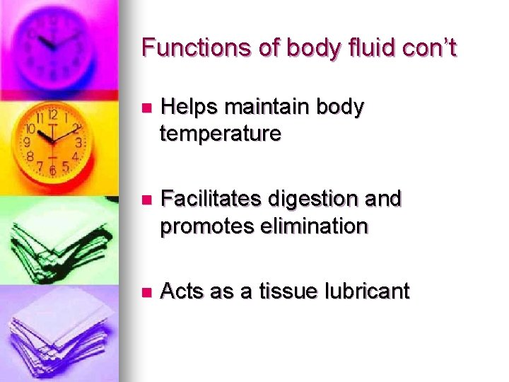 Functions of body fluid con't n Helps maintain body temperature n Facilitates digestion and