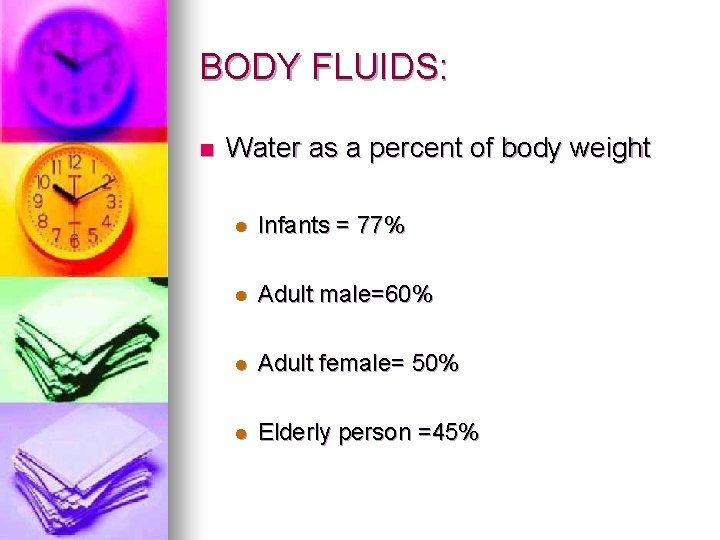 BODY FLUIDS: n Water as a percent of body weight l Infants = 77%