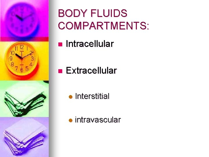 BODY FLUIDS COMPARTMENTS: n Intracellular n Extracellular l Interstitial l intravascular