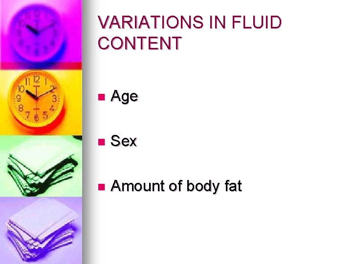 VARIATIONS IN FLUID CONTENT n Age n Sex n Amount of body fat