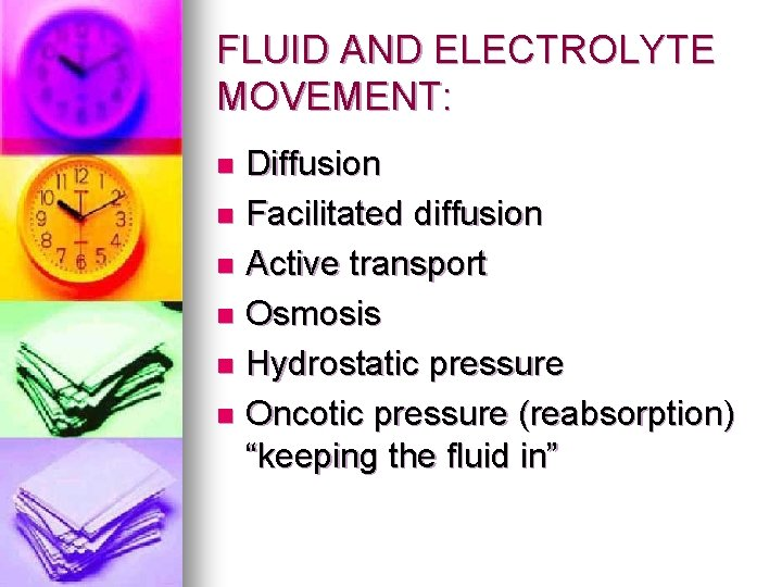 FLUID AND ELECTROLYTE MOVEMENT: Diffusion n Facilitated diffusion n Active transport n Osmosis n