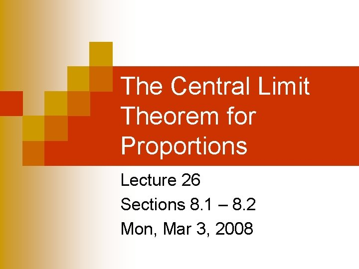 The Central Limit Theorem for Proportions Lecture 26 Sections 8. 1 – 8. 2