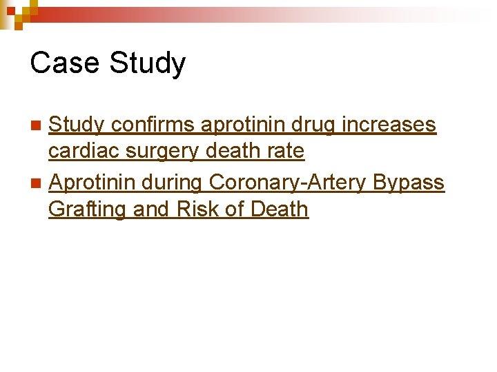 Case Study confirms aprotinin drug increases cardiac surgery death rate n Aprotinin during Coronary-Artery