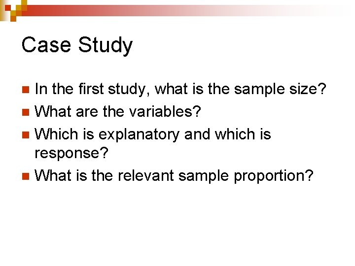 Case Study In the first study, what is the sample size? n What are
