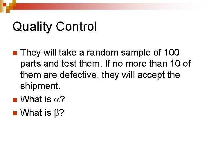 Quality Control They will take a random sample of 100 parts and test them.