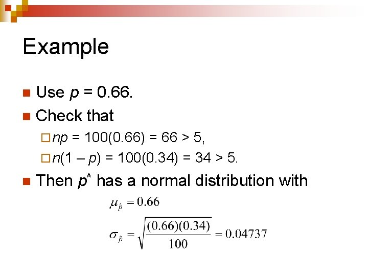 Example Use p = 0. 66. n Check that n ¨ np = 100(0.