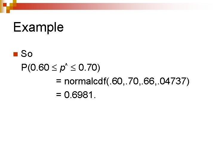 Example n So P(0. 60 p^ 0. 70) = normalcdf(. 60, . 70, .