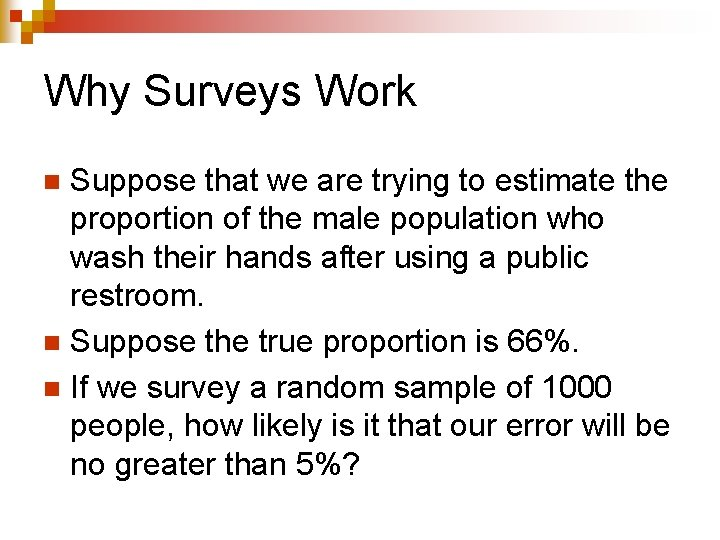 Why Surveys Work Suppose that we are trying to estimate the proportion of the