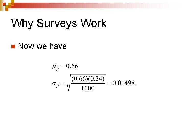 Why Surveys Work n Now we have