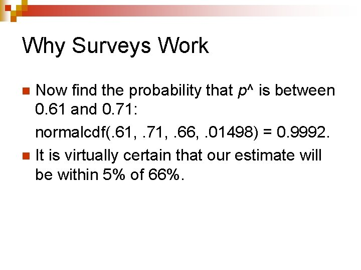 Why Surveys Work Now find the probability that p^ is between 0. 61 and