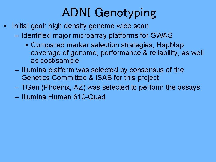 ADNI Genotyping • Initial goal: high density genome wide scan – Identified major microarray
