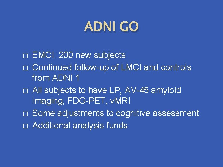 ADNI GO � � � EMCI: 200 new subjects Continued follow-up of LMCI and