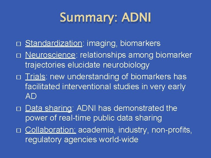 Summary: ADNI � � � Standardization: imaging, biomarkers Neuroscience: relationships among biomarker trajectories elucidate