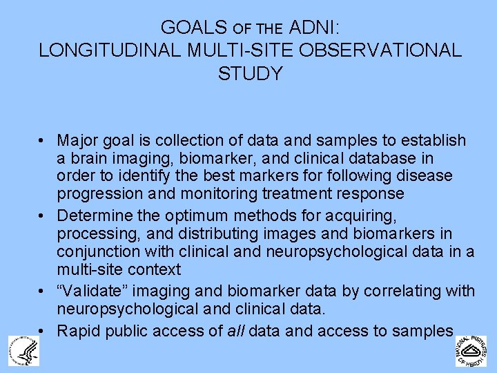 GOALS OF THE ADNI: LONGITUDINAL MULTI-SITE OBSERVATIONAL STUDY • Major goal is collection of