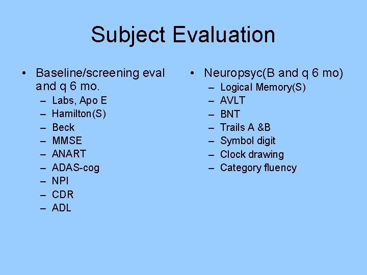 Subject Evaluation • Baseline/screening eval and q 6 mo. – – – – –