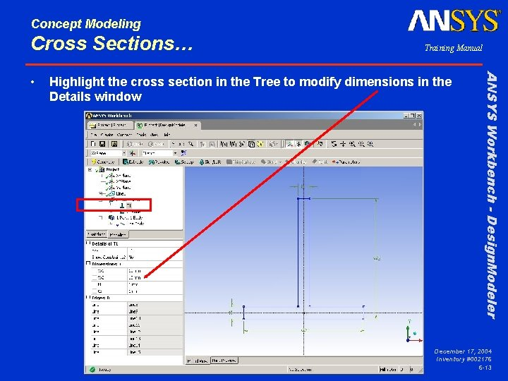 Concept Modeling Cross Sections… Highlight the cross section in the Tree to modify dimensions