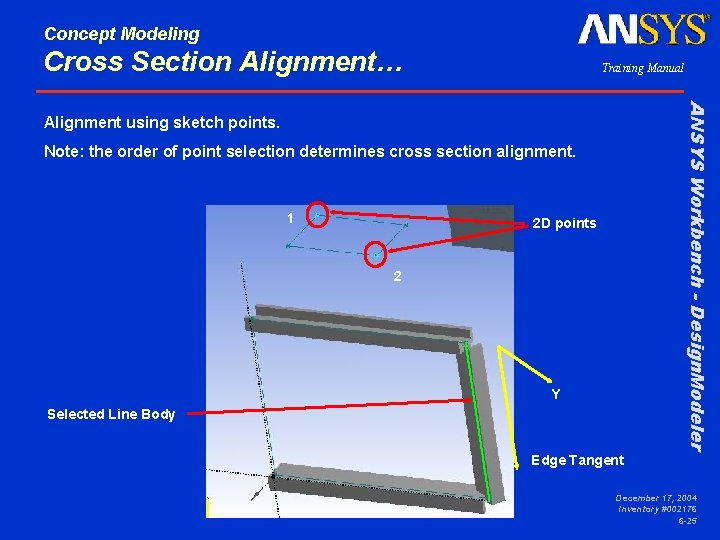 Concept Modeling Cross Section Alignment… Training Manual ANSYS Workbench - Design. Modeler Alignment using
