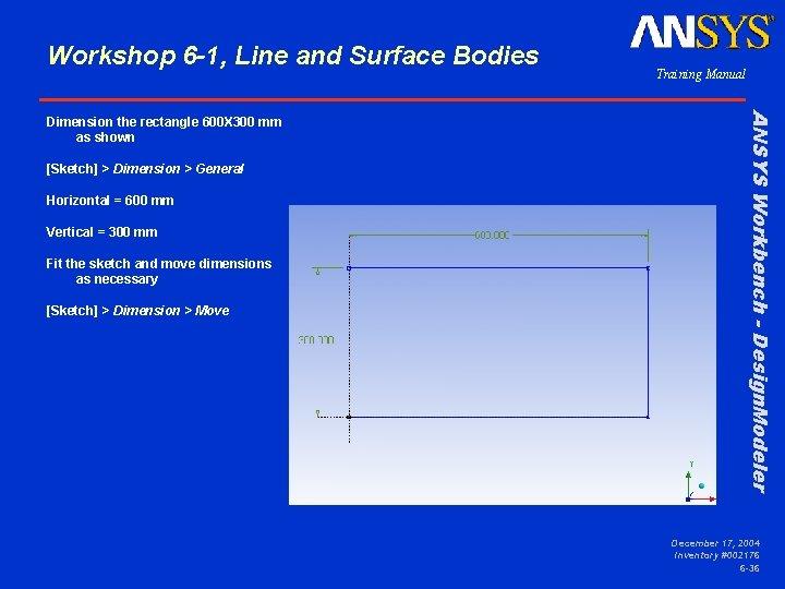 Workshop 6 -1, Line and Surface Bodies [Sketch] > Dimension > General Horizontal =