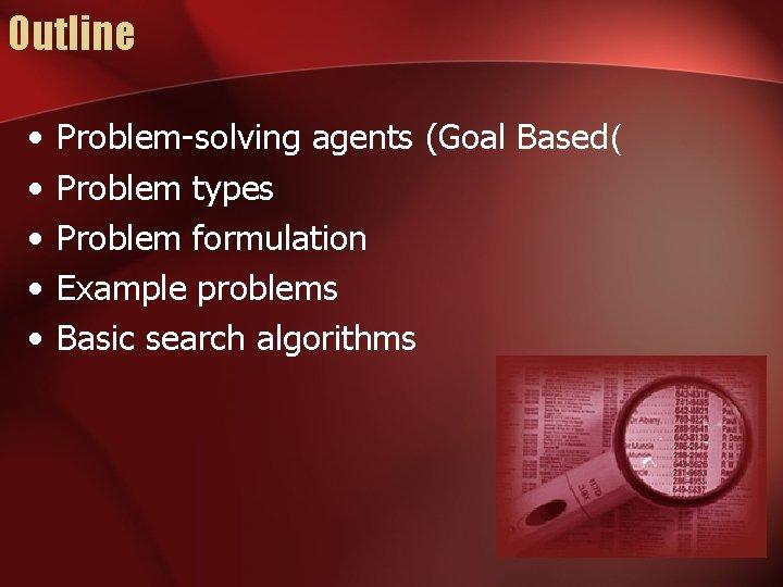 Outline • • • Problem-solving agents (Goal Based( Problem types Problem formulation Example problems