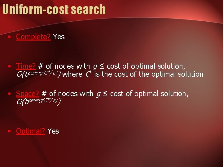 Uniform-cost search • Complete? Yes • Time? # of nodes with g ≤ cost