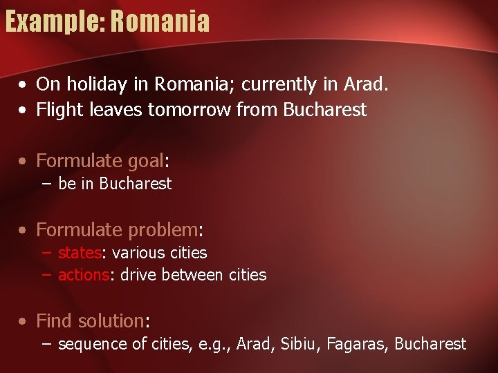 Example: Romania • On holiday in Romania; currently in Arad. • Flight leaves tomorrow