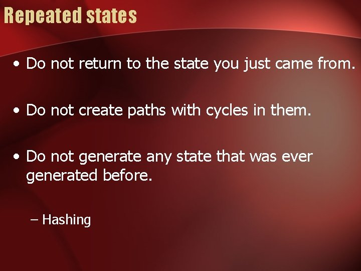 Repeated states • Do not return to the state you just came from. •