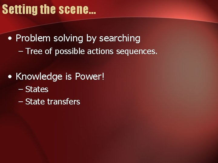Setting the scene… • Problem solving by searching – Tree of possible actions sequences.