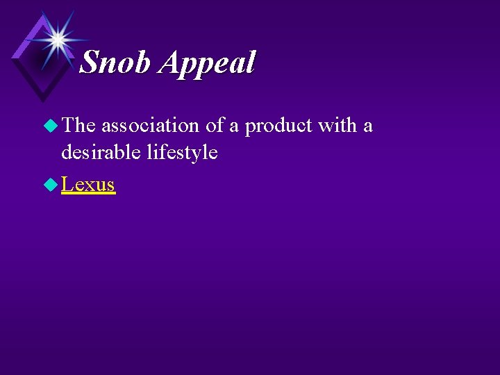 Snob Appeal u The association of a product with a desirable lifestyle u Lexus