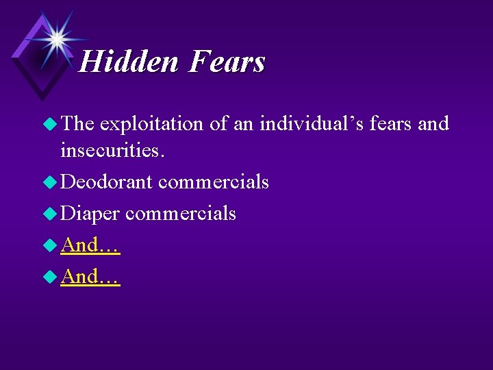 Hidden Fears u The exploitation of an individual's fears and insecurities. u Deodorant commercials