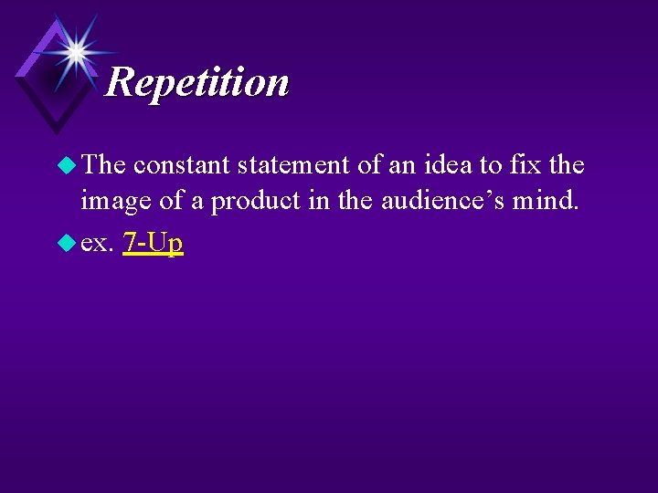 Repetition u The constant statement of an idea to fix the image of a