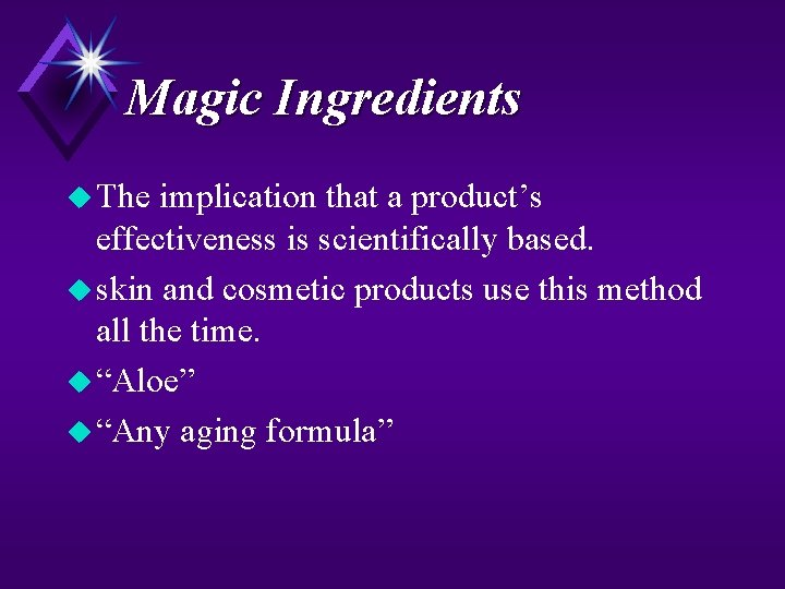 Magic Ingredients u The implication that a product's effectiveness is scientifically based. u skin
