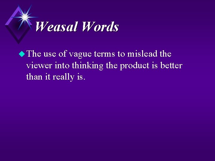 Weasal Words u The use of vague terms to mislead the viewer into thinking
