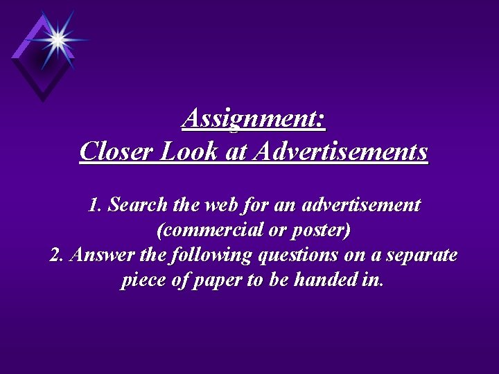 Assignment: Closer Look at Advertisements 1. Search the web for an advertisement (commercial or