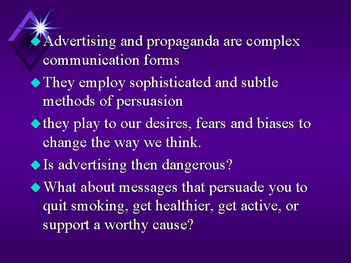 u Advertising and propaganda are complex communication forms u They employ sophisticated and subtle