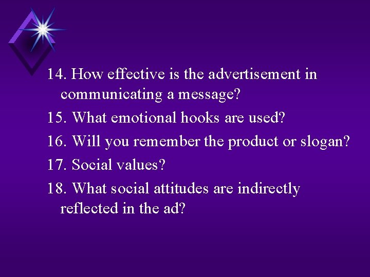 14. How effective is the advertisement in communicating a message? 15. What emotional hooks